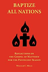 Baptize All Nations: Reflections on the Gospel of Matthew for the Pentecost Season