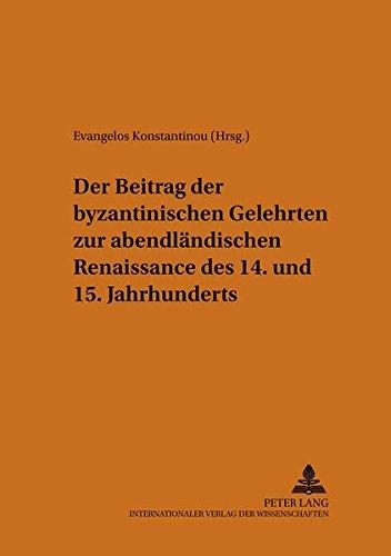 Der Beitrag der byzantinischen Gelehrten zur abendländischen Renaissance des 14. und 15. Jahrhunderts (Philhellenische Studien)