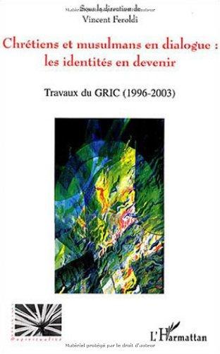 Chrétiens et musulmans en dialogue : les identités en devenir : Travaux du GRIC (1996-2003)