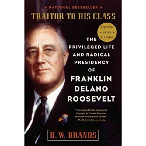 [(Traitor to His Class: The Privileged Life and Radical Presidency of Franklin Delano Roosevelt)] [Author: Professor of History H W Brands] published on (September, 2009)