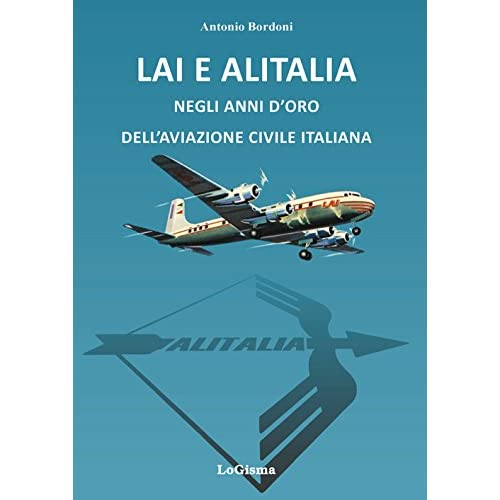 Lai E Alitalia Negli Anni D'oro Dell'aviazione Civile Italiana
