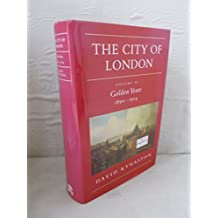 The City of London: Golden Years, 1890-1914 v. 2 (History of the City)