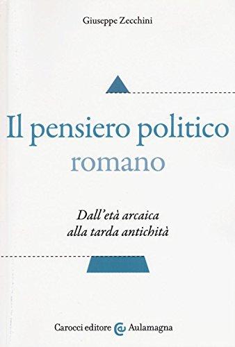 Il pensiero politico romano. Dall'et arcaica alla tarda antichit