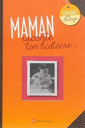 Maman, raconte ton histoire... par Wartberg