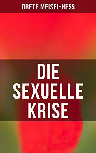 Die sexuelle Krise: Die Berechtigung zum Sexualleben + Die psychopathischen Folgen des sexuellen Elends + Das besondere Sexualelend der Frau + Kritik der ... Gestalt + Zur Reform der Prostitution...