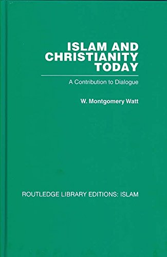 [(Islam and Christianity Today : A Contribution to Dialogue)] [By (author) W. M. Watt] published on (December, 2007)