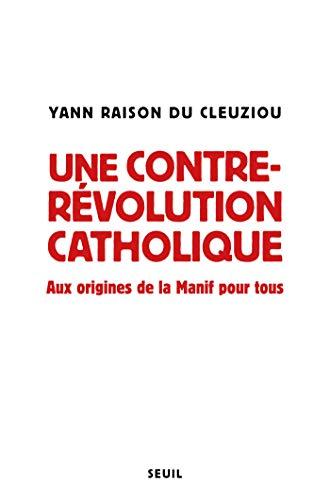 Epub Descargar Une contre-révolution catholique - Aux origines de la Manif Pour tous (Sciences humaines (H.C.))