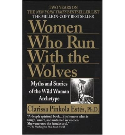 By Clarissa Pinkola Estes [( Women Who Run with Wolves: Myths and Stories of the Wild Woman Archetype )] [by: Clarissa Pinkola Estes] [Jan-1997]