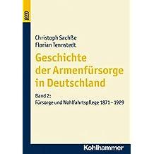Geschichte der Armenfürsorge in Deutschland, Bd.2, Fürsorge und Wohlfahrtspflege 1871 bis 1929