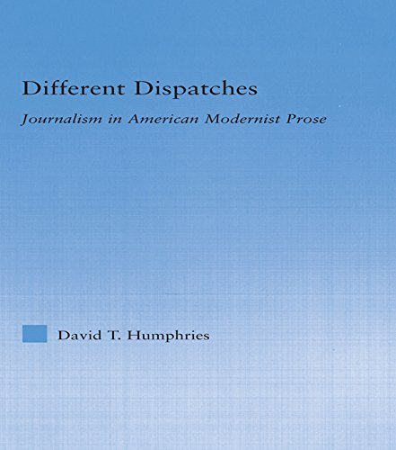 Different Dispatches: Journalism in American Modernist Prose (Literary Criticism and Cultural Theory)