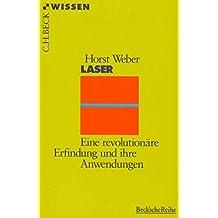 Laser: Eine revolutionäre Erfindung und ihre Anwendungen (Beck'sche Reihe)