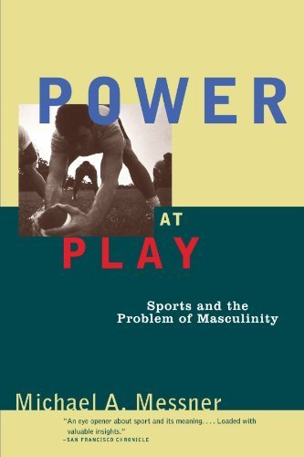 Power at Play: Sports and the Problem of Masculinity (Men and Masculinity) by Messner, Michael A. (1995) Paperback