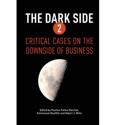 [(The Dark Side 2: Critical Cases on the Downside of Business)] [ Edited by Pauline Fatien Diochon, Edited by Emmanuel Raufflet, Edited by Albert J. Mills ] [August, 2013]