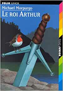 Amazon.fr - Le roi Arthur - Michael Morpurgo - Livres