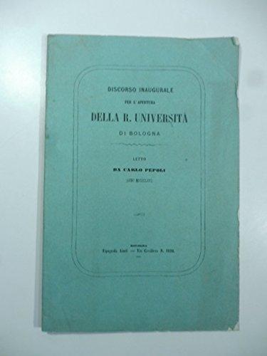 Discorso inaugurale per l'apertura della Regia Università di Bologna. (Nell'Anno Scolastico 1866-67).