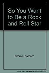 So You Want to Be a Rock and Roll Star