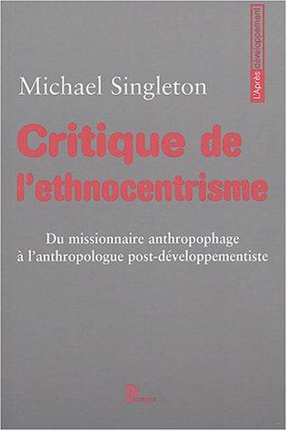 Critique de l'ethnocentrisme : Du missionnaire anthropophage à l'anthropologue post-développementiste par Michael Singleton