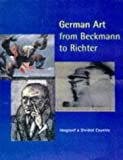 German Art from Beckmann to Richter: Images of a Divided Country