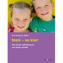 Stark - na klar!: Wie Kinder selbstbewusst und sicher werden