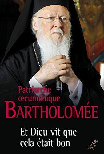 Et Dieu vit que cela était bon : Le patriarche oecuménique en dialogue avec le Pape François sur l'écologie par Bartholomée Ier