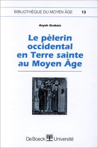 Le pèlerin occidental en Terre sainte au Moyen Âge par A. Graboïs