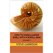How to Make Wood Shells With a Scroll Saw Volume 1 (English Edition)