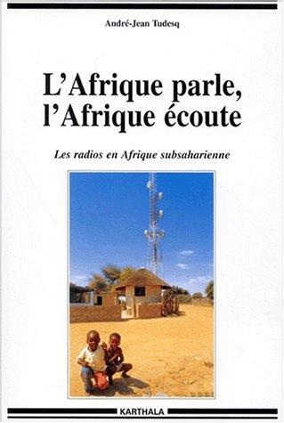 L'Afrique parle, l'Afrique écoute : Les Radios en Afrique subsaharienne