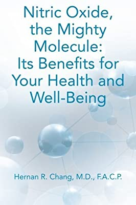 Nitric Oxide, the Mighty Molecule: Its Benefits for Your Health and Well-Being by Hernan R. Chang M.D. (2012-03-22) by Mind Society, The