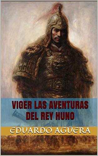 VIGER LAS AVENTURAS DEL REY HUNO por Eduardo Agüera
