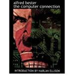 [(The Computer Connection)] [ By (author) Alfred Bester, Introduction by Harlan Ellison ] [May, 2014]