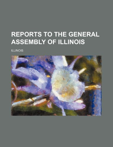 Reports to the General Assembly of Illinois (Volume 3)