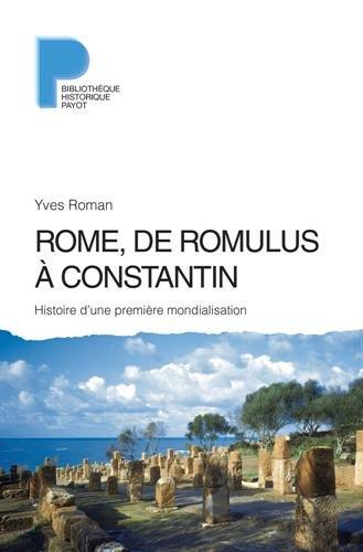 Rome, de Romulus à Constantin : Histoire d'une première mondialisation (VIIIe s. av. J.-C. - IVe s. apr. J.-C.) par Yves Roman