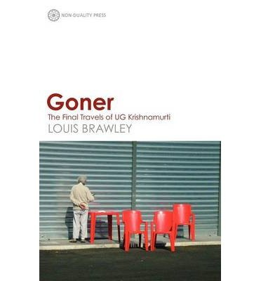 [( Goner: The Final Travels of Ug Krishnamurti [ GONER: THE FINAL TRAVELS OF UG KRISHNAMURTI ] By Brawley, Louis ( Author )May-16-2011 Paperback By Brawley, Louis ( Author ) Paperback May - 2011)] Paperback