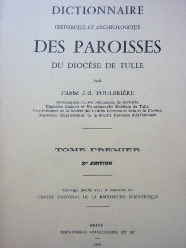 Dictionnaire historique et archologique des Paroisses du Diocse de Tulle par l'Abb J.-B. Poulbrire (en 3 volumes). 2me dition
