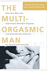 The Multi-orgasmic Man: The Sexual Secrets That Every Man Should Know Paperback