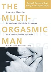 The Multi-orgasmic Man: The Sexual Secrets That Every Man Should Know