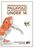 Preparazione fisica pallavolo nel settore giovanile Under 14. Ediz. a spirale