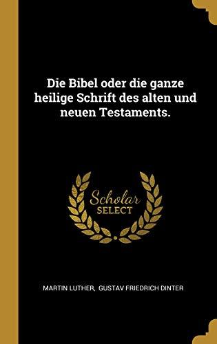 Die Bibel Oder Die Ganze Heilige Schrift Des Alten Und Neuen Testaments.