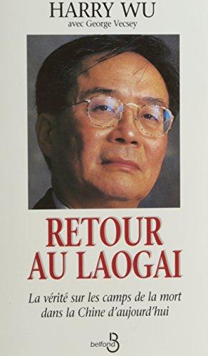 Retour au Laogaï : La vérité sur les camps de la mort dans la Chine d'aujourd'hui