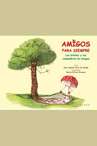 Amigos para siempre: Los árboles y sus compañeros los hongos (Ilustrados)