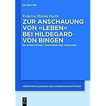 """Zur Anschauung von """"Leben"""" bei Hildegard von Bingen: Ein Schnittpunkt von Poesie und Theologie (Veröffentlichungen des Grabmann-Institutes zur Erforschung ... mittelalterlichen Theologie und Philosophie)"""