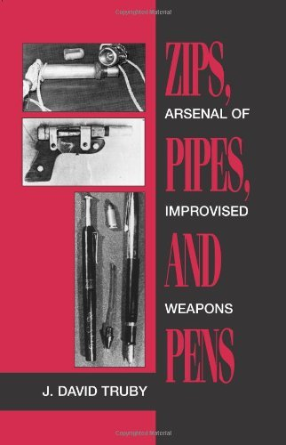 Zips, Pipes and Pens: Arsenal of Improvised Weapons by J.David Truby (1-Dec-1993) Paperback