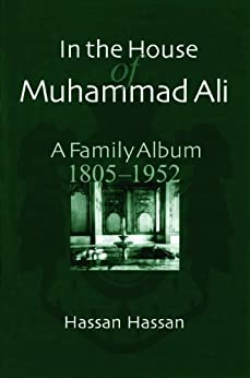 In the House of Muhammad Ali: A Family Album, 1805-1952 par [Hassan, Hassan]