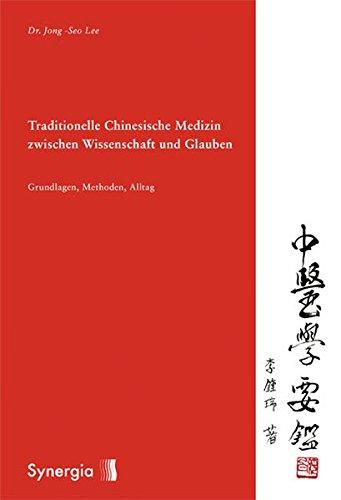 Traditionelle Chinesische Medizin zwischen Wissenschaft und Glauben: Grundlagen, Methoden, Alltag