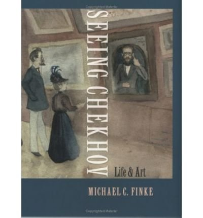 [(Seeing Chekhov: Life and Art )] [Author: Michael C. Finke] [May-2005]