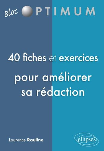 40 Fiches & Exercices pour Améliorer Sa Rédaction par Laurence Rauline
