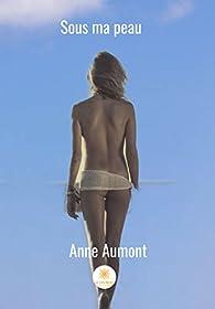 Sous ma peau: Roman par Anne Aumont