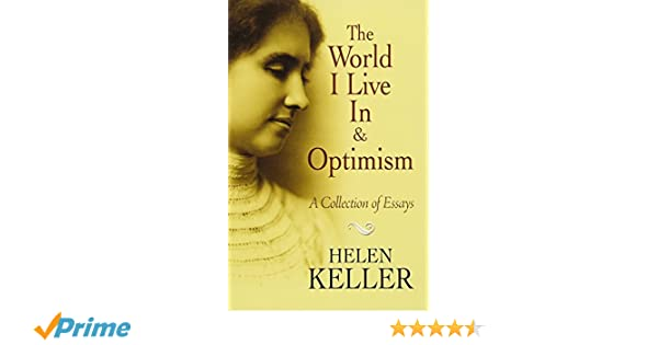the world i live in and optimism a collection of essays dover the world i live in and optimism a collection of essays dover books on literature drama amazon co uk helen keller 9780486473673 books