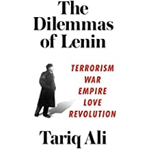 The Dilemmas of Lenin: Terrorism, War, Empire, Love, Revolution