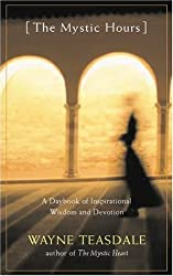 The Mystic Hours: Written by Wayne Teasdale, 2004 Edition, Publisher: New World Library [Hardcover]